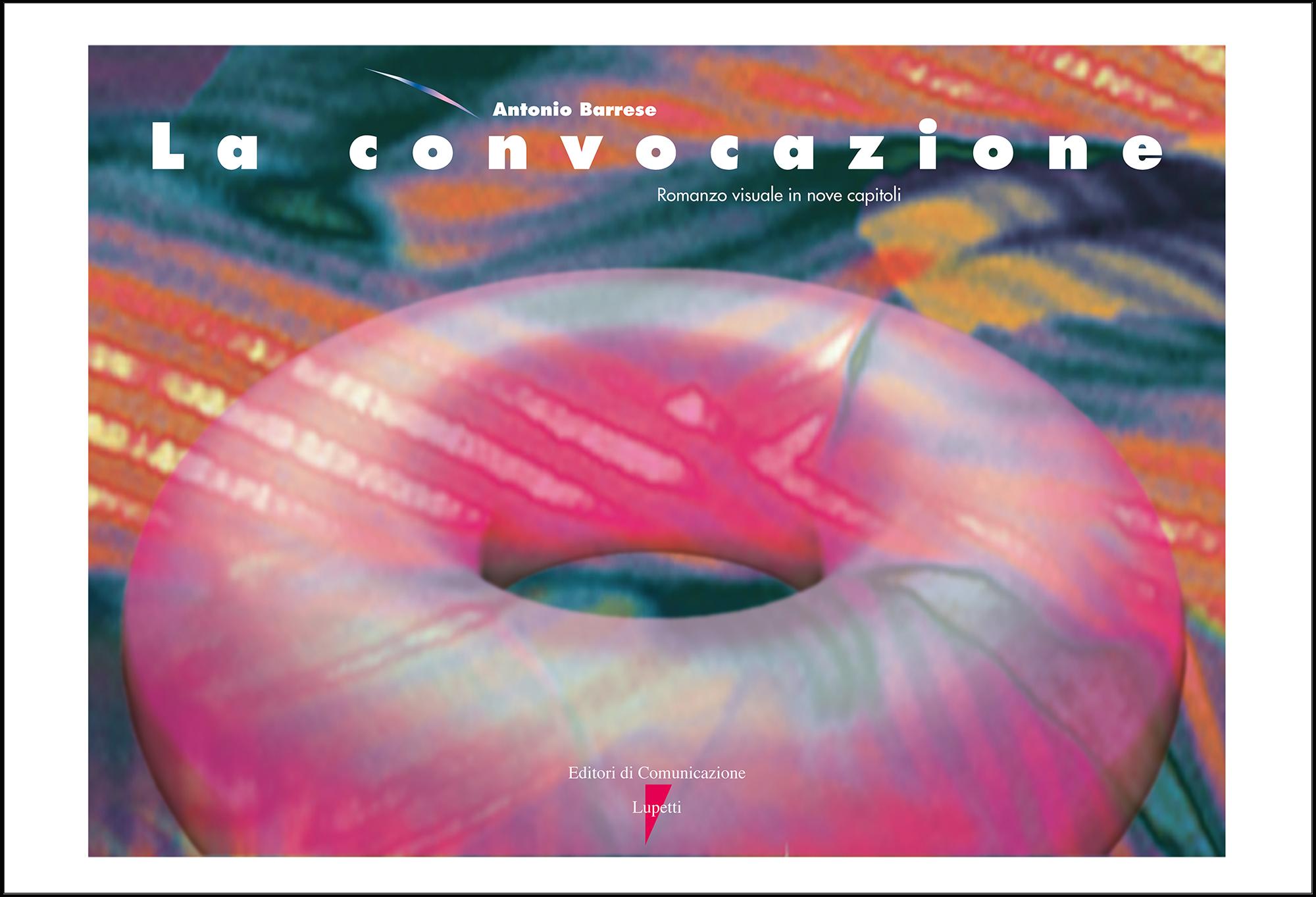 Antonio Barrese: La convocazione, 1998 - Romanzo visuale in nove capitoli - Lupetti editore, Milano - 120 pagine